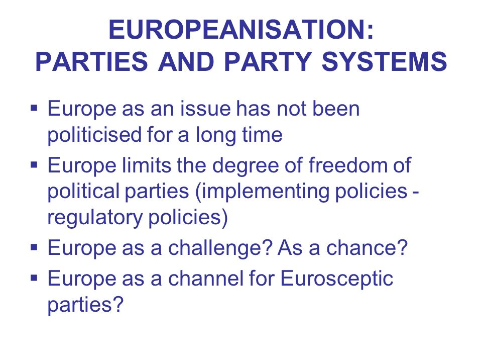EUROPEANISATION: PARTIES AND PARTY SYSTEMS