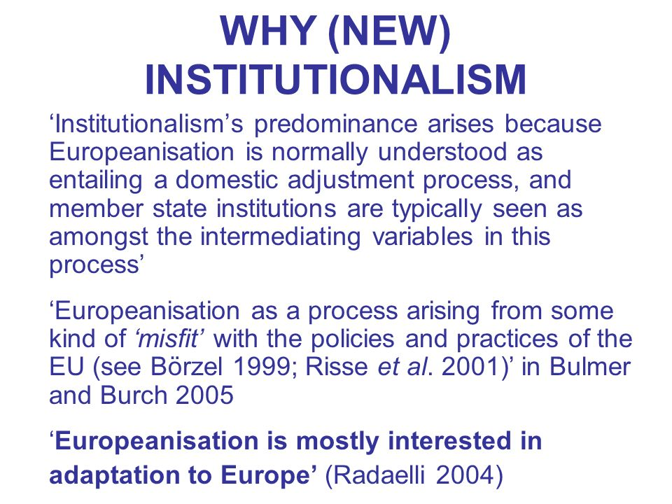 WHY (NEW) INSTITUTIONALISM