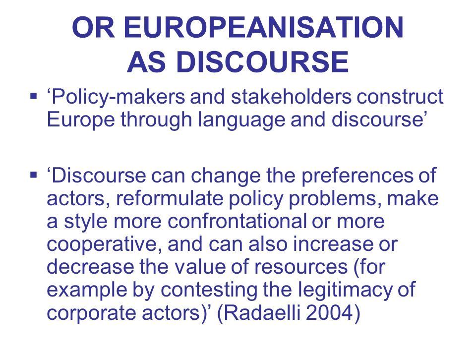 OR EUROPEANISATION AS DISCOURSE