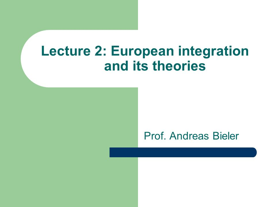 Lecture 2: European integration and its theories