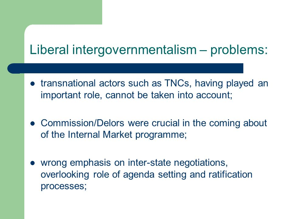 Liberal intergovernmentalism – problems: