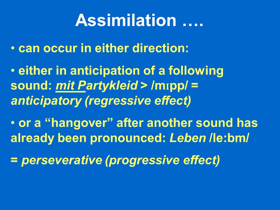 Assimilation …. can occur in either direction: