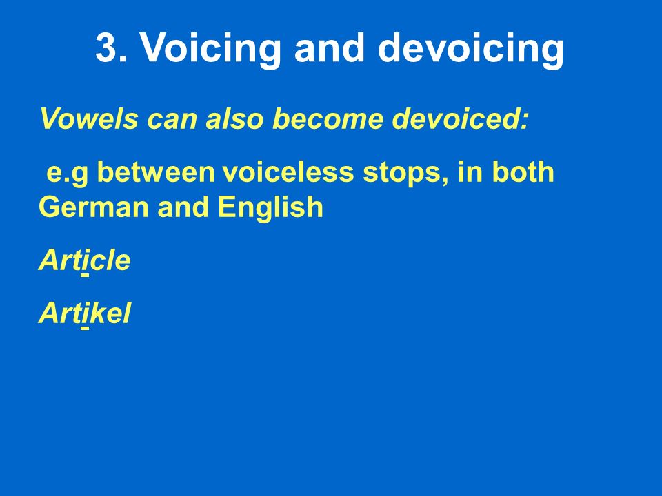 3. Voicing and devoicing Vowels can also become devoiced: