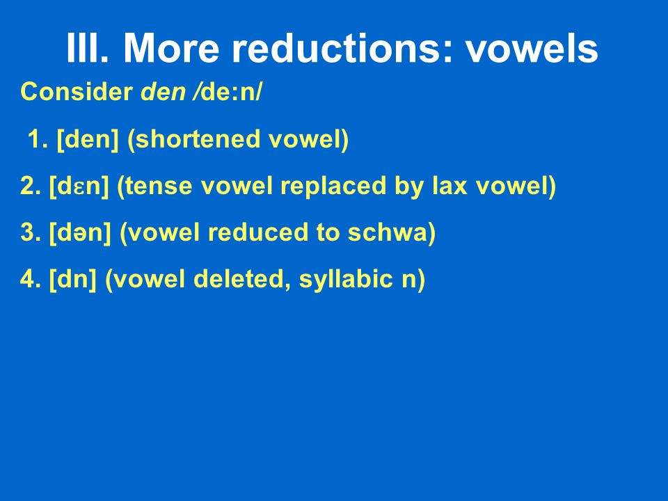 III. More reductions: vowels