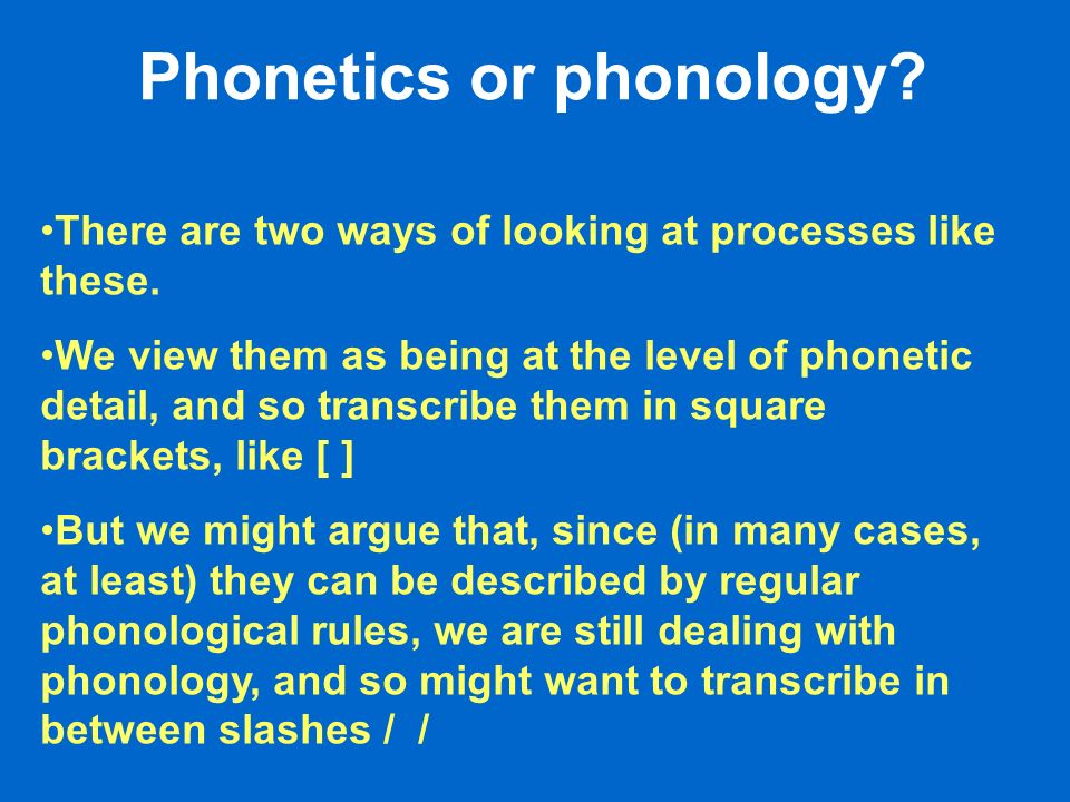 Phonetics or phonology