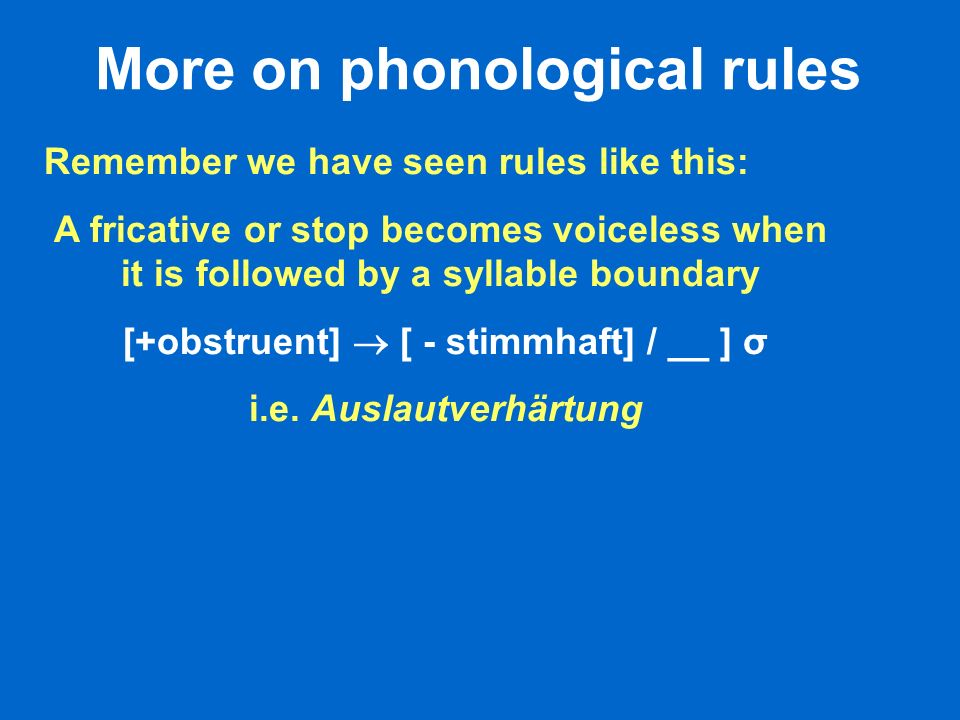 More on phonological rules [+obstruent]  [ - stimmhaft] / __ ] σ