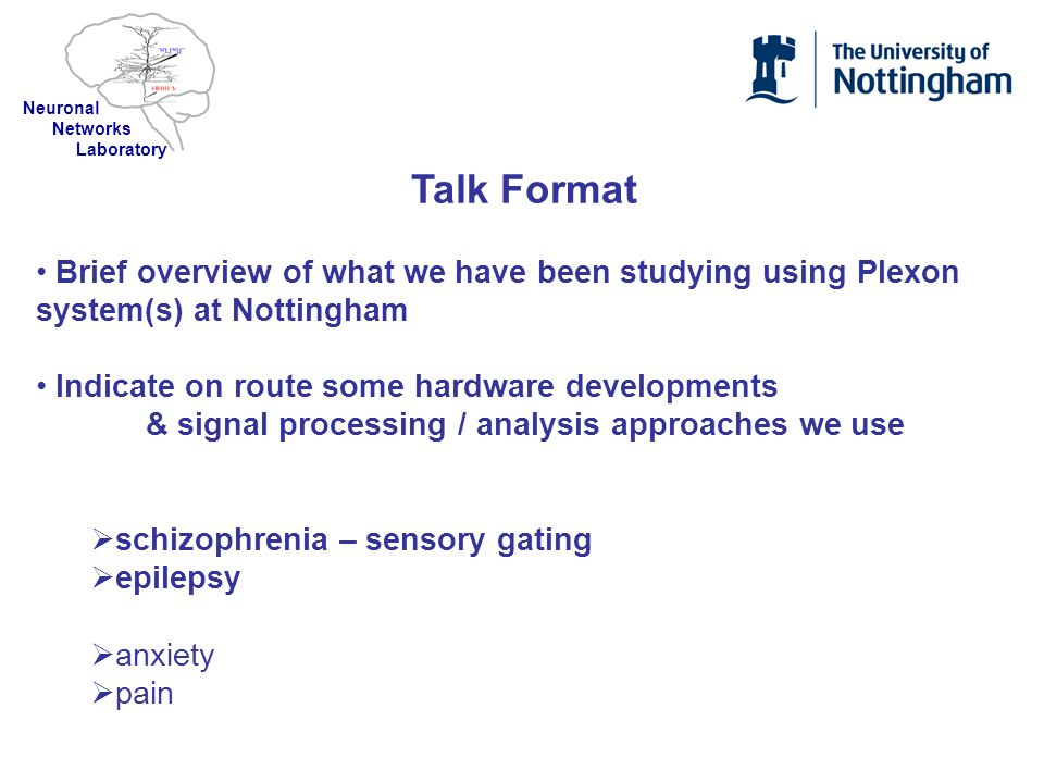 Neuronal Networks. Laboratory. Talk Format. Brief overview of what we have been studying using Plexon system(s) at Nottingham.