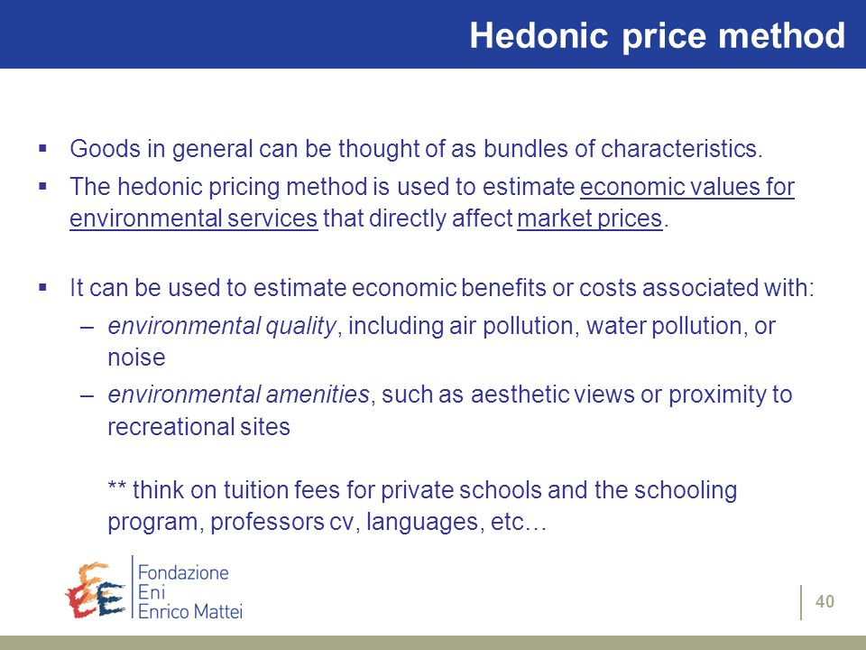 Hedonic price method Goods in general can be thought of as bundles of characteristics.