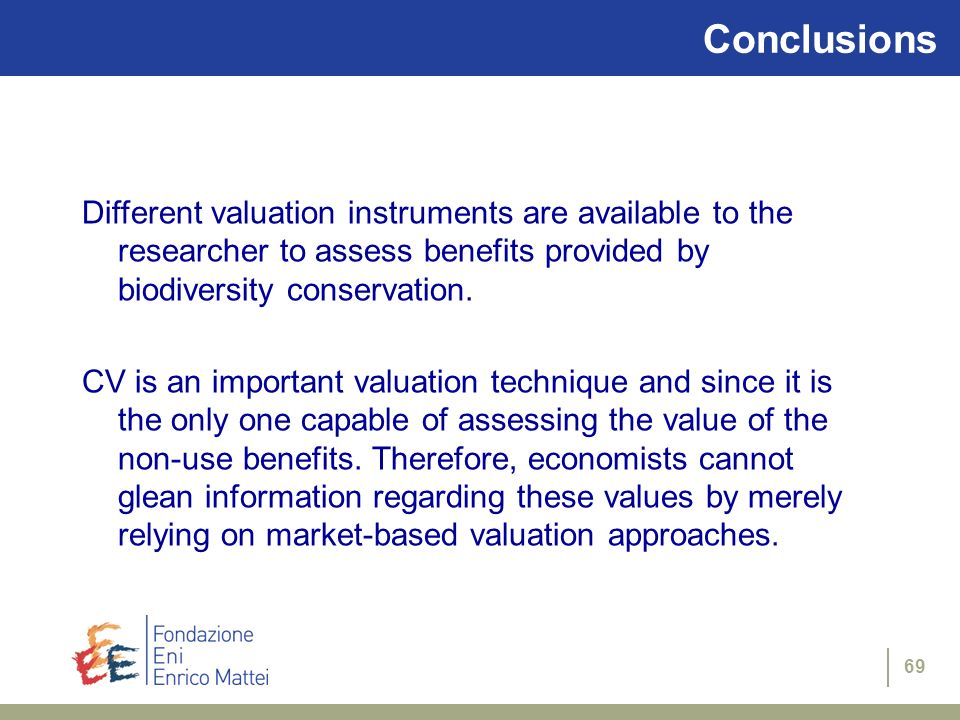 Conclusions Different valuation instruments are available to the researcher to assess benefits provided by biodiversity conservation.
