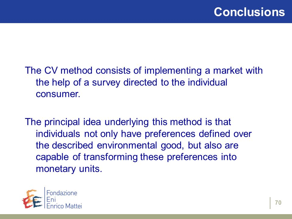 Conclusions The CV method consists of implementing a market with the help of a survey directed to the individual consumer.