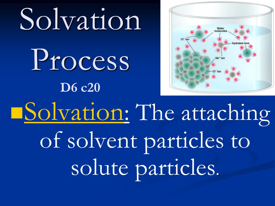 solvation process Solvation is the process in which solute particles get completely surrounded with solvent molecules, thus reducing solute-solute interactions hydration is a special.