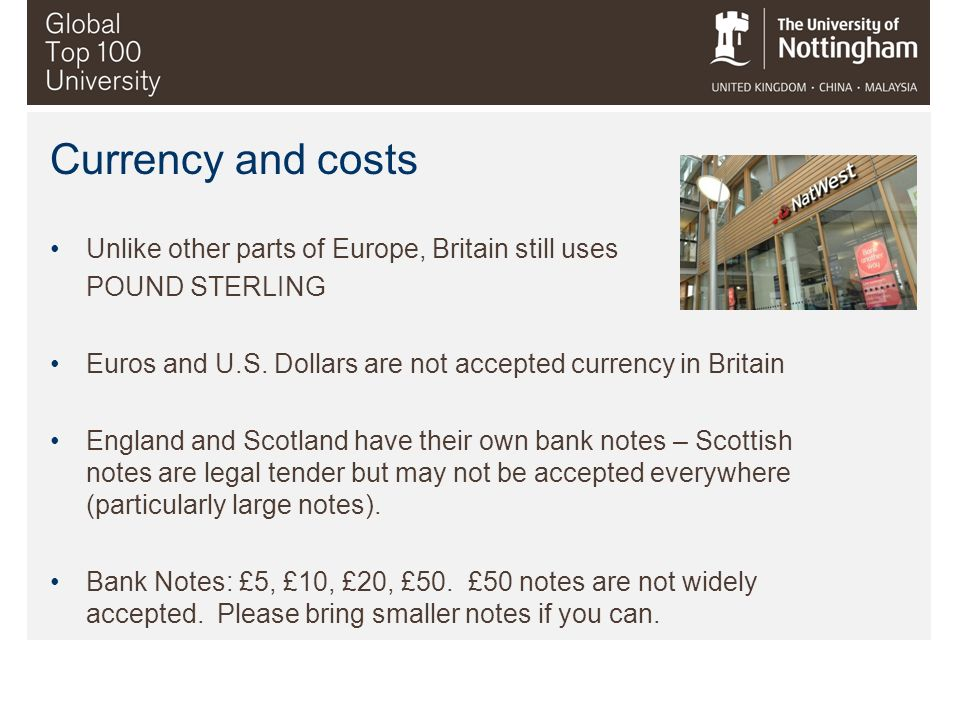 Currency and costs Unlike other parts of Europe, Britain still uses