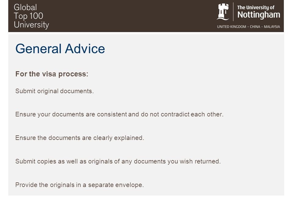 General Advice For the visa process: Submit original documents.