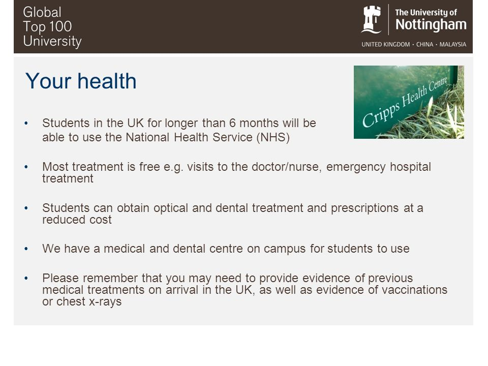 Your health Students in the UK for longer than 6 months will be