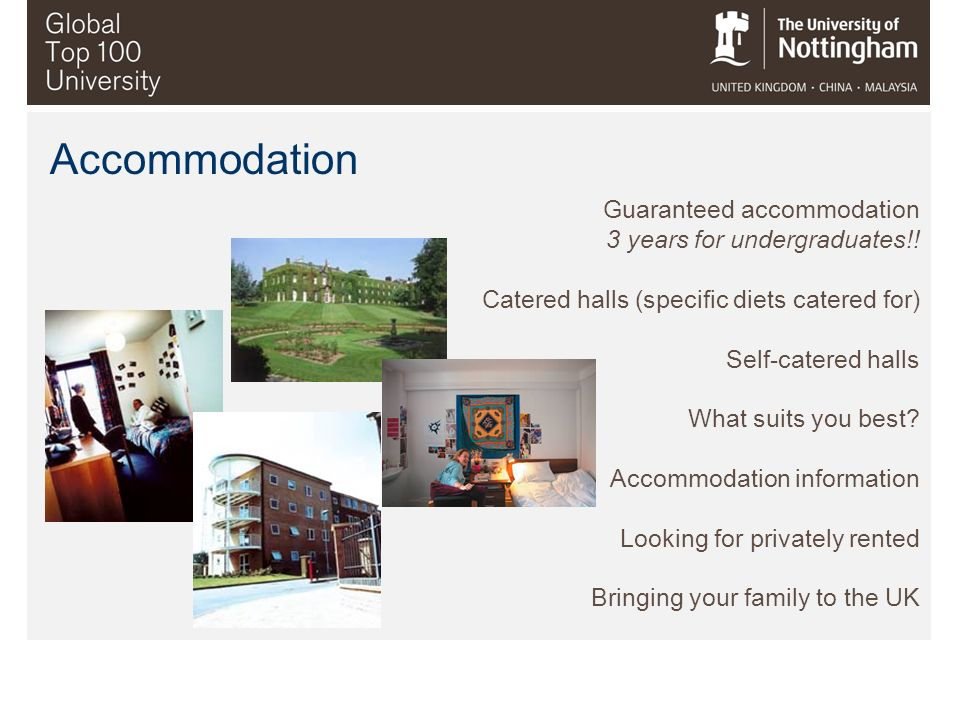 Accommodation Guaranteed accommodation 3 years for undergraduates!!