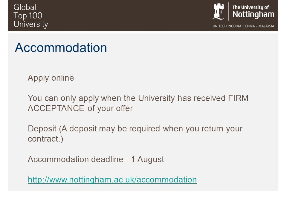 Accommodation Apply online. You can only apply when the University has received FIRM ACCEPTANCE of your offer.