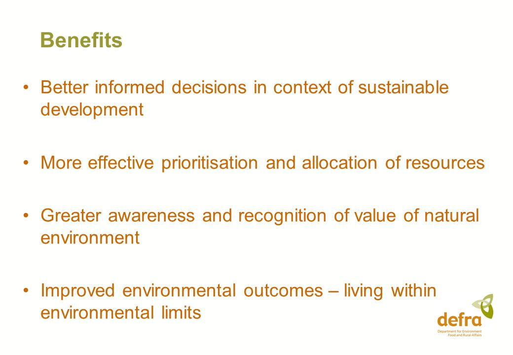 Benefits Better informed decisions in context of sustainable development. More effective prioritisation and allocation of resources.