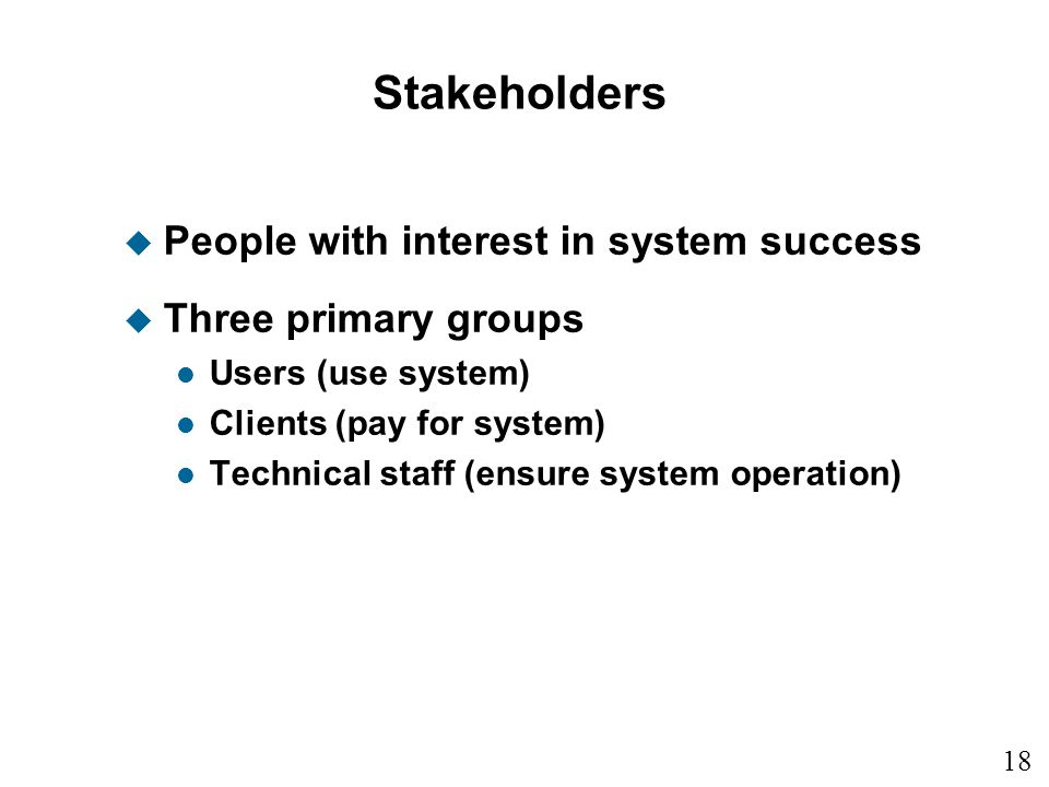Stakeholders People with interest in system success