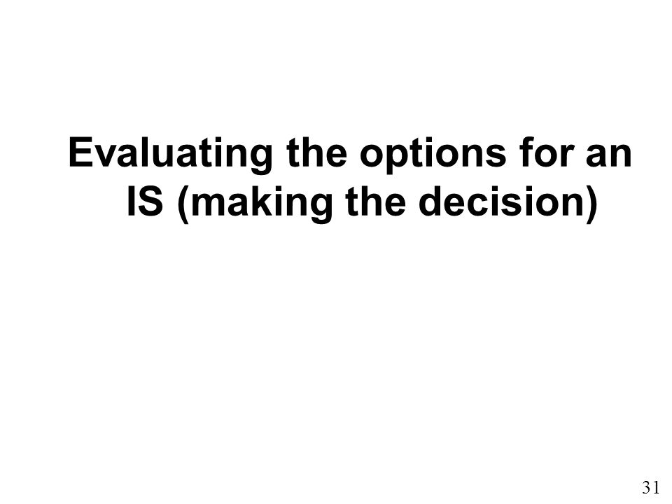Evaluating the options for an IS (making the decision)