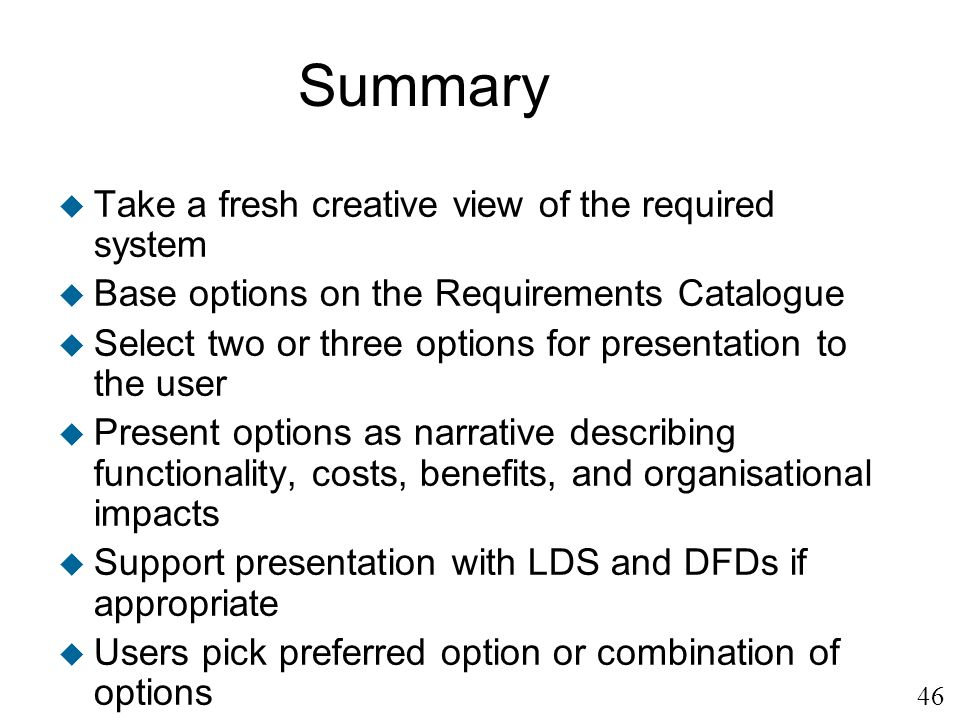 Summary Take a fresh creative view of the required system