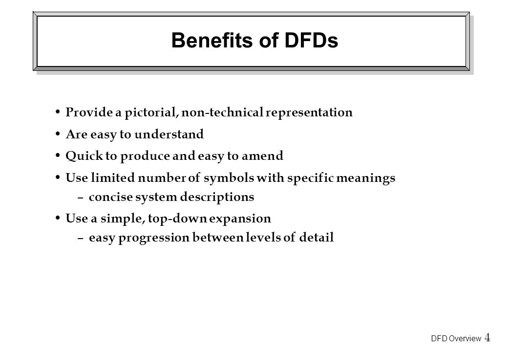 Benefits of DFDs Provide a pictorial, non-technical representation