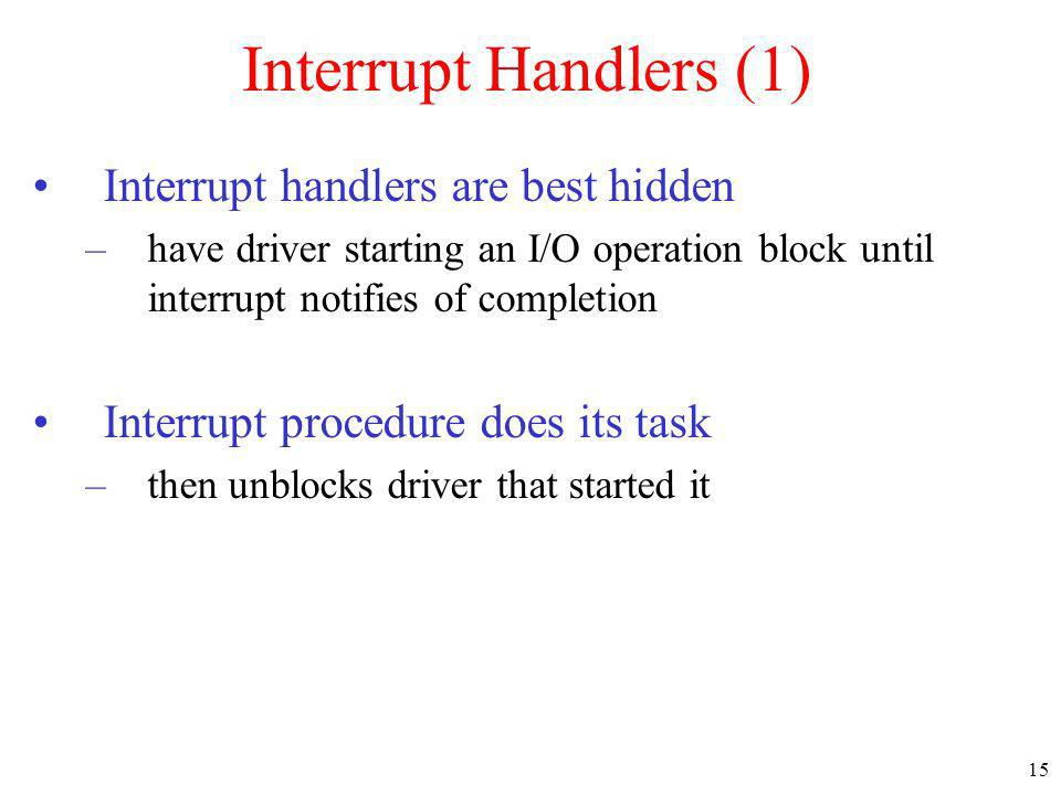 Interrupt Handlers (1) Interrupt handlers are best hidden