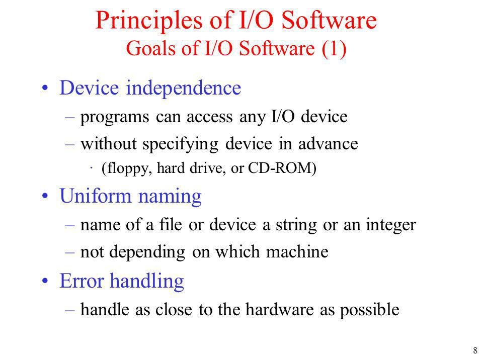 Principles of I/O Software Goals of I/O Software (1)