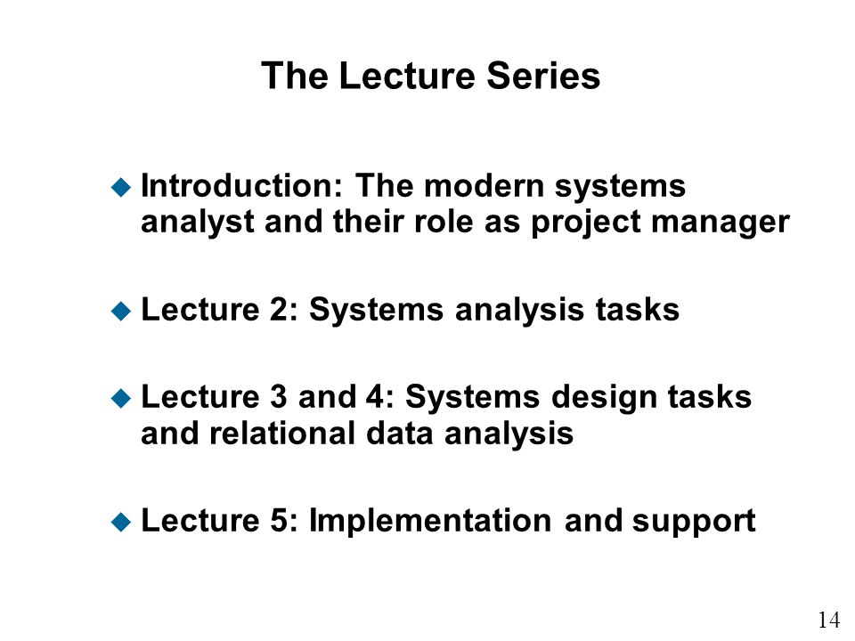 The Lecture Series Introduction: The modern systems analyst and their role as project manager. Lecture 2: Systems analysis tasks.