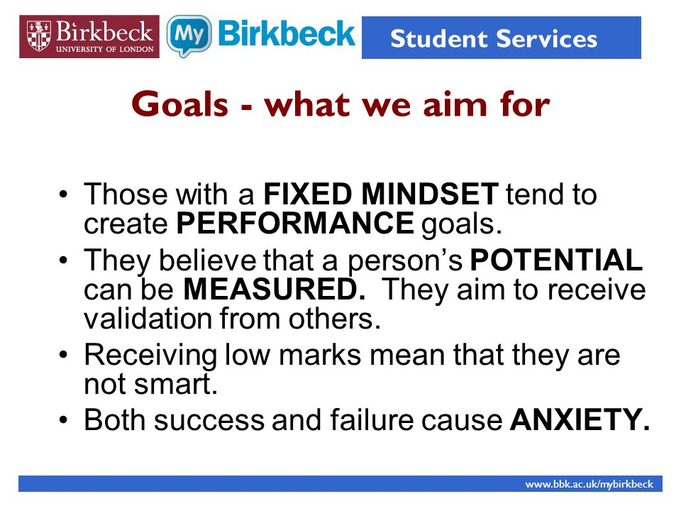 Student Services Goals - what we aim for. Those with a FIXED MINDSET tend to create PERFORMANCE goals.