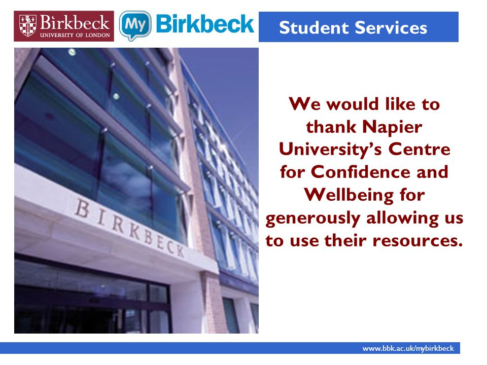 Student Services We would like to thank Napier University's Centre for Confidence and Wellbeing for generously allowing us to use their resources.