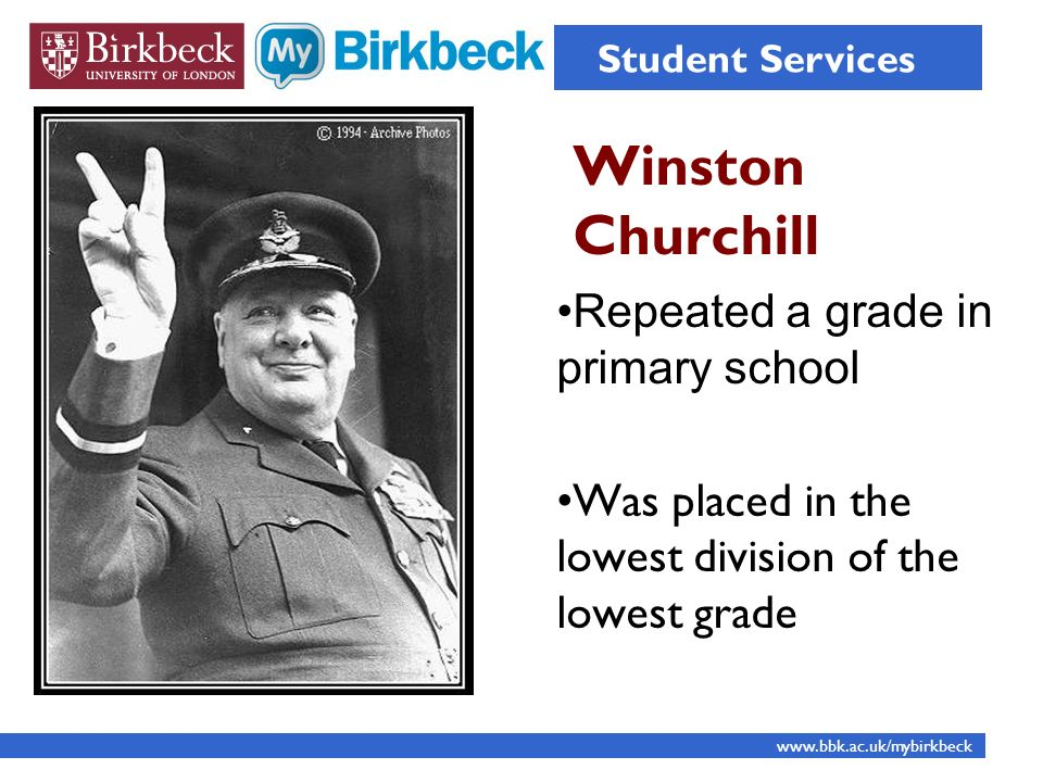 Winston Churchill Repeated a grade in primary school