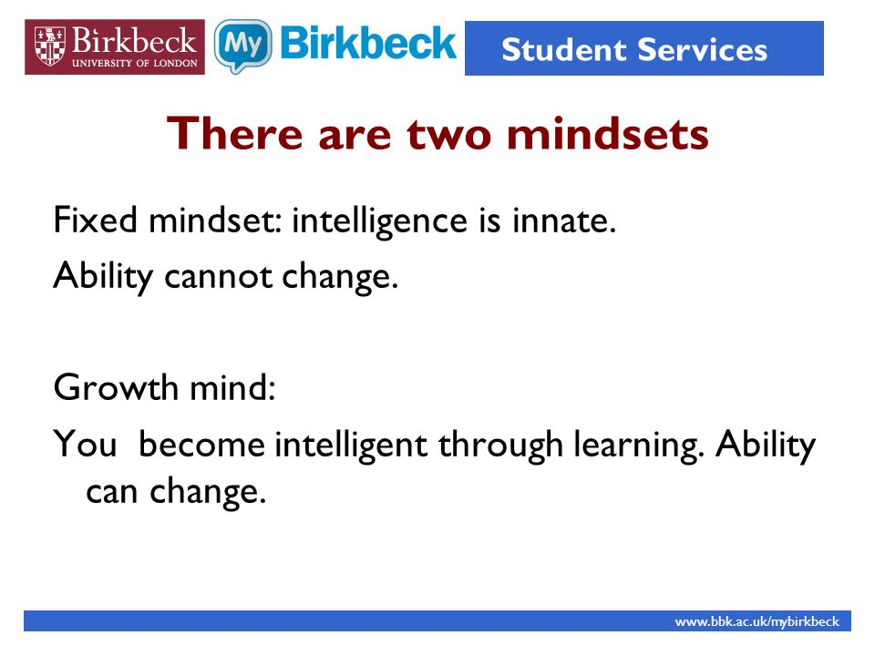 There are two mindsets Fixed mindset: intelligence is innate.