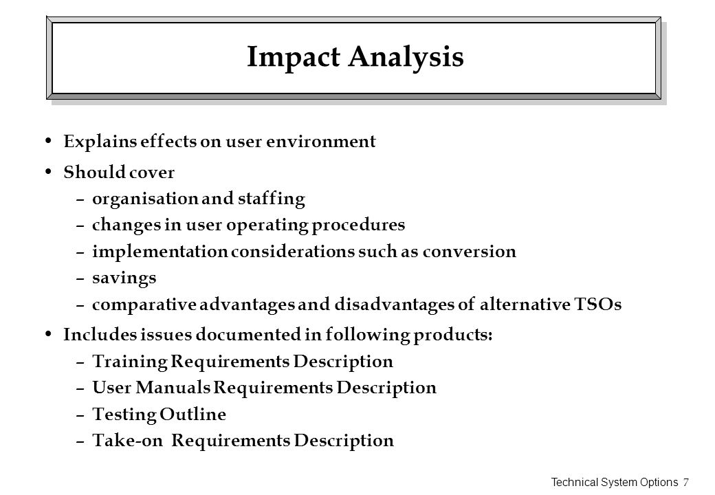 Impact Analysis Explains effects on user environment Should cover