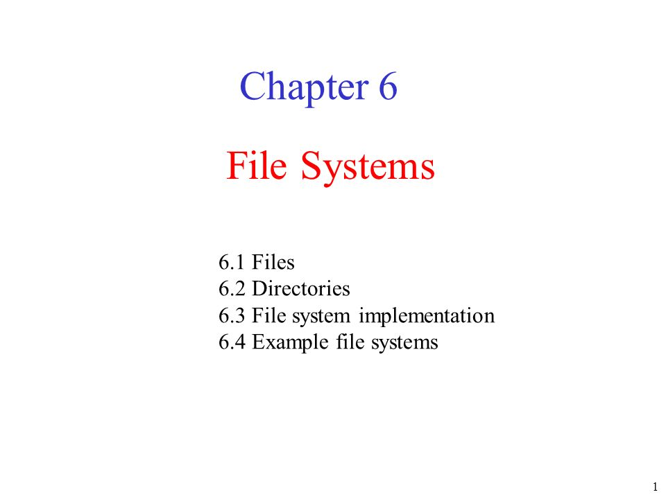 Chapter 6 File Systems 6.1 Files 6.2 Directories