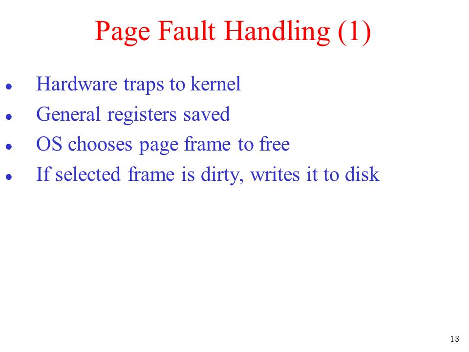 Page Fault Handling (1) Hardware traps to kernel