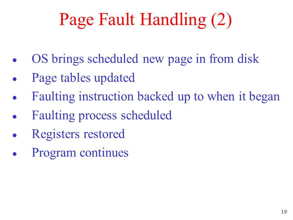 Page Fault Handling (2) OS brings scheduled new page in from disk