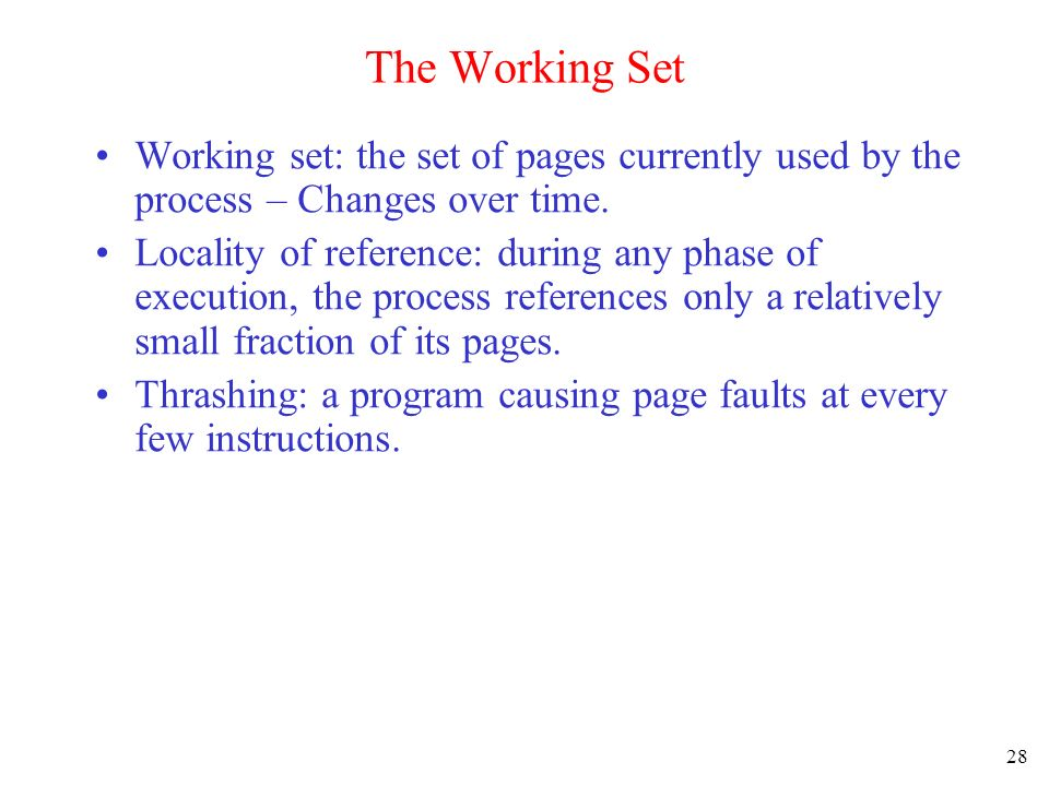 The Working Set Working set: the set of pages currently used by the process – Changes over time.