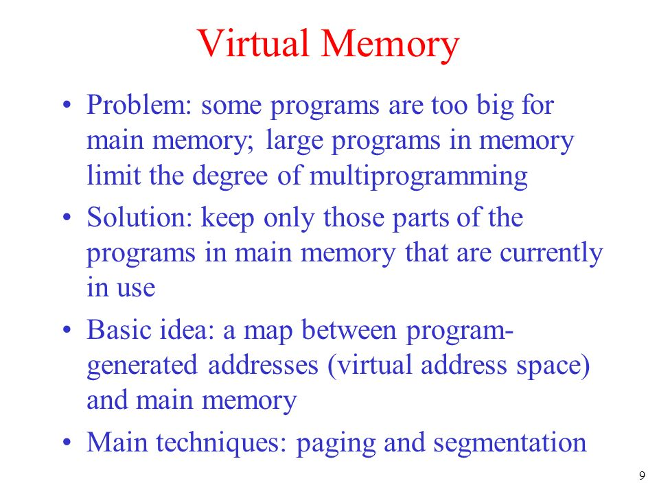 Virtual Memory Problem: some programs are too big for main memory; large programs in memory limit the degree of multiprogramming.