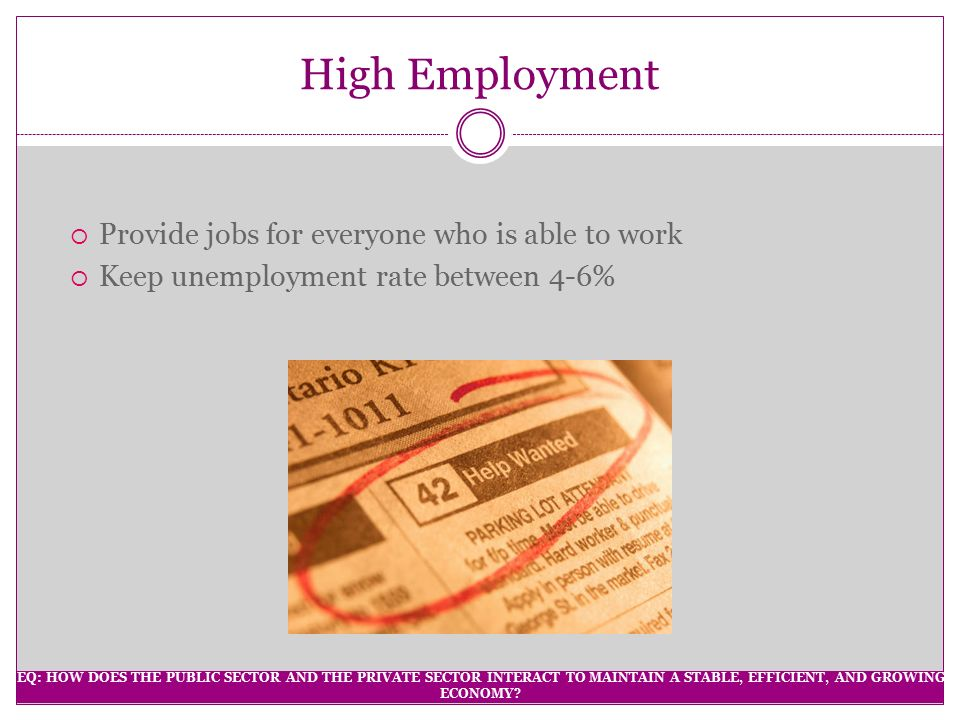 High Employment Provide jobs for everyone who is able to work