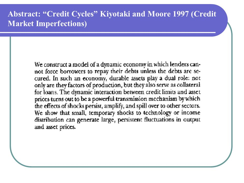 Abstract: Credit Cycles Kiyotaki and Moore 1997 (Credit Market Imperfections)