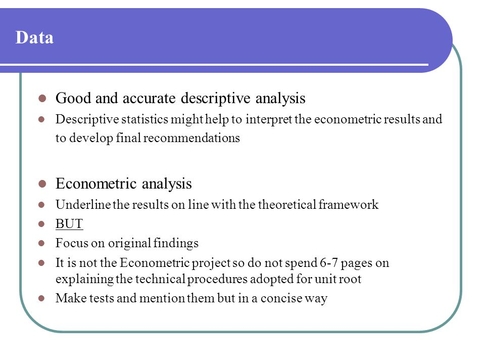 Data Good and accurate descriptive analysis Econometric analysis