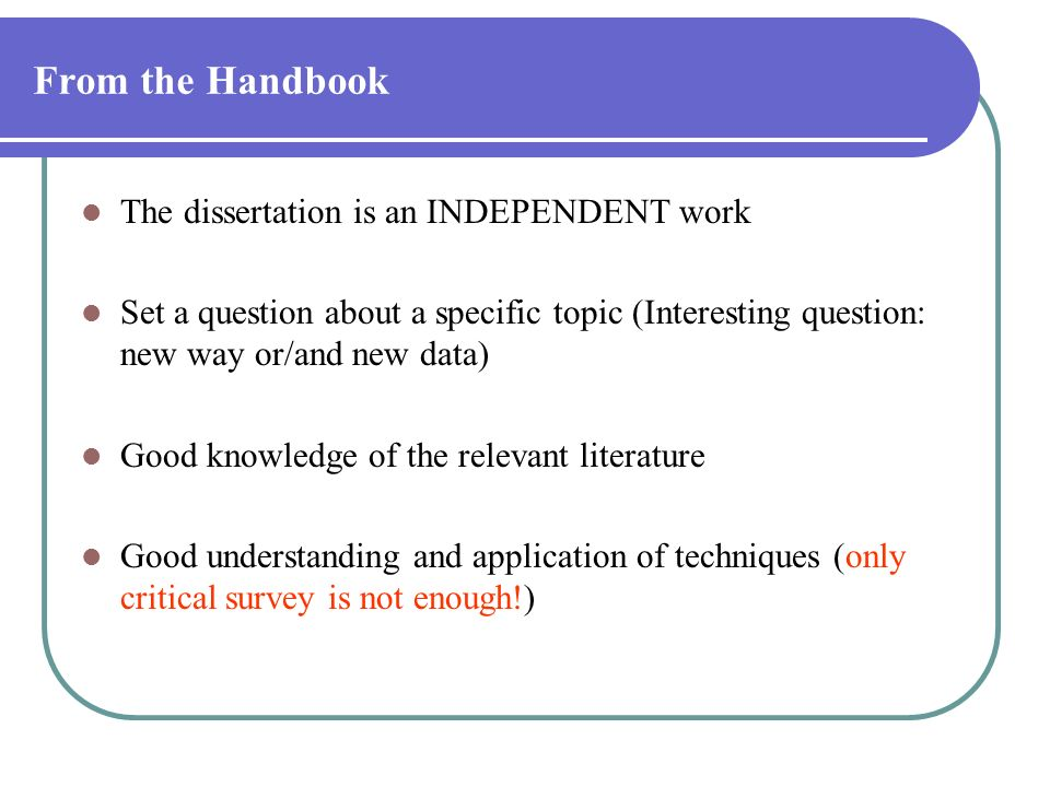 From the Handbook The dissertation is an INDEPENDENT work