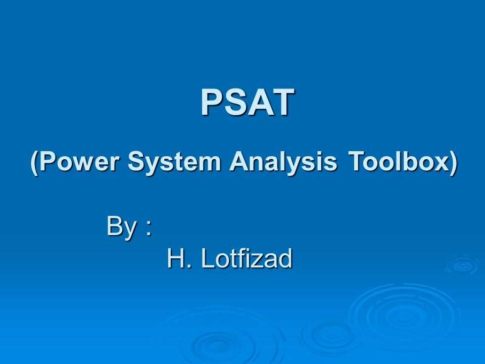 PSAT (Power System Analysis Toolbox) By : H  Lotfizad