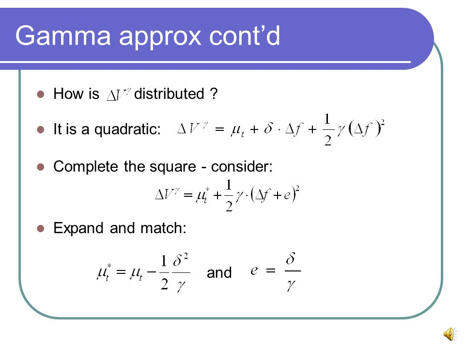 Gamma approx cont'd How is distributed It is a quadratic: