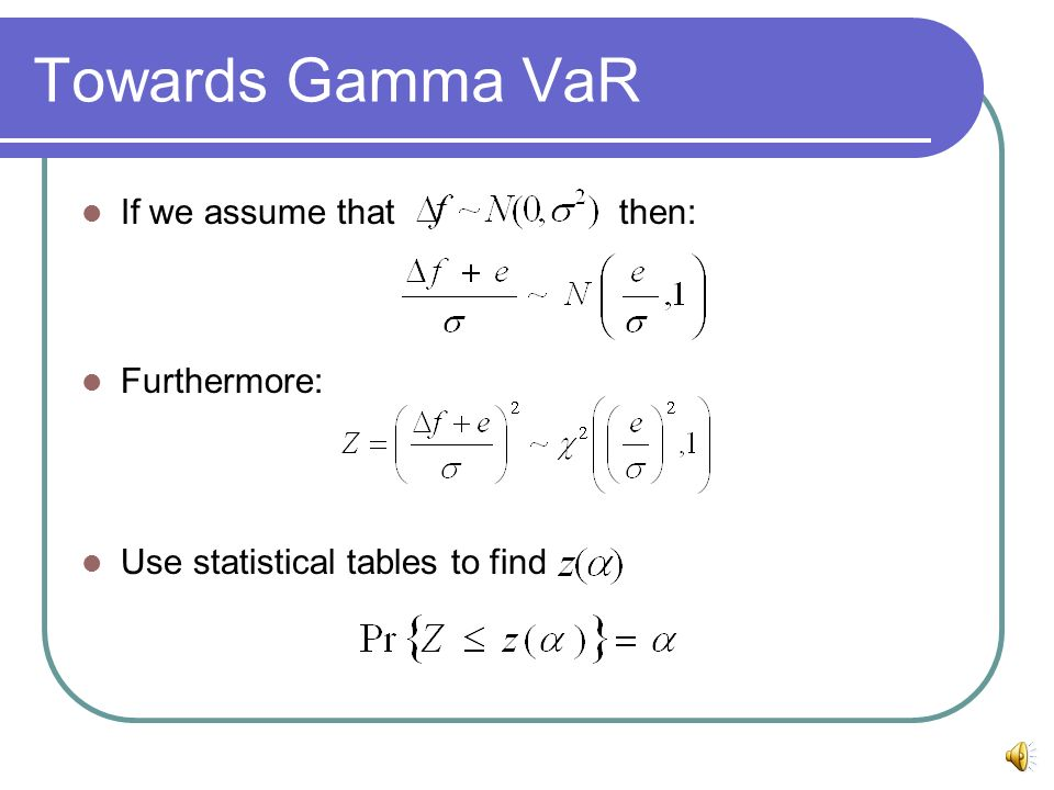 Towards Gamma VaR If we assume that then: Furthermore: