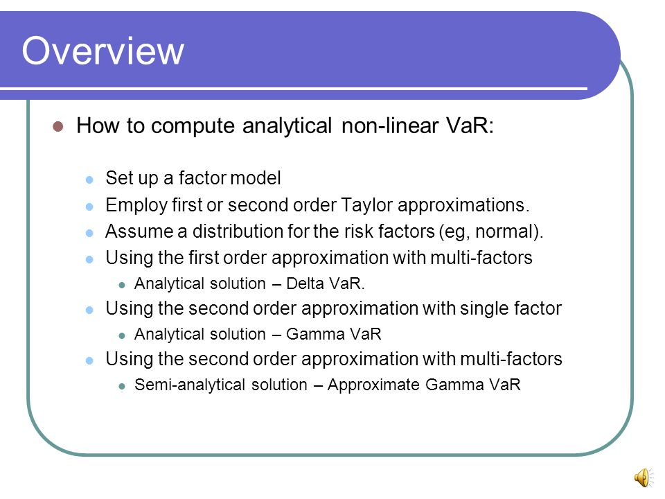 Overview How to compute analytical non-linear VaR: