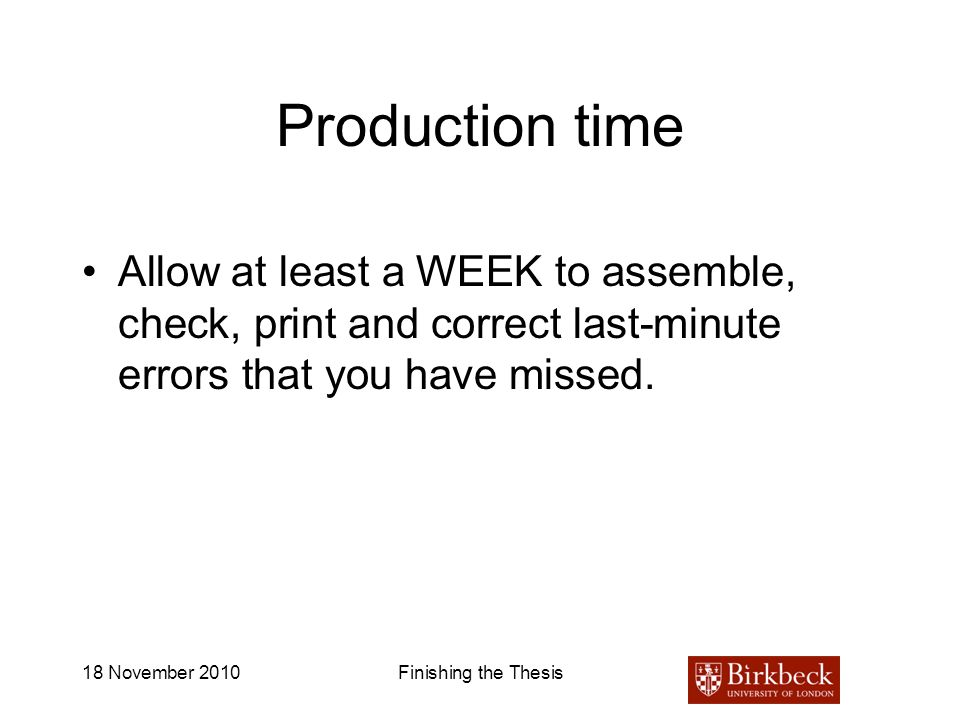 Production time Allow at least a WEEK to assemble, check, print and correct last-minute errors that you have missed.