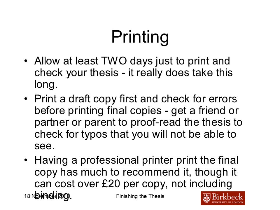 Printing Allow at least TWO days just to print and check your thesis - it really does take this long.