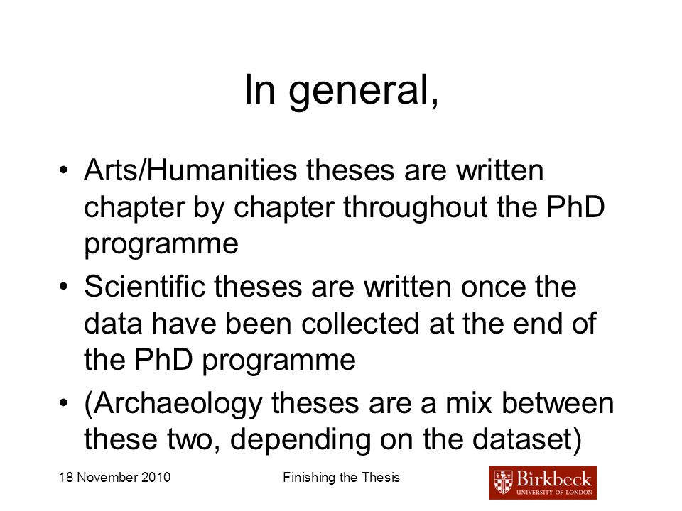 In general, Arts/Humanities theses are written chapter by chapter throughout the PhD programme.