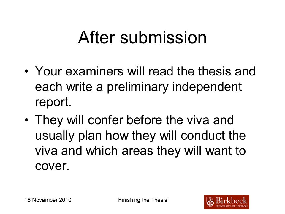 After submission Your examiners will read the thesis and each write a preliminary independent report.